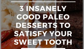3 Insanely Good Paleo Desserts to Satisfy Your Sweet Tooth