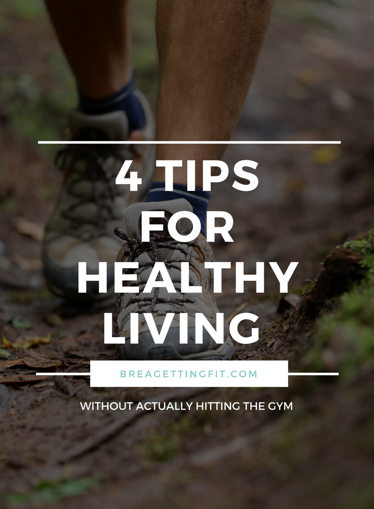 Tips for Healthy Living (Without Actually Hitting The Gym)
