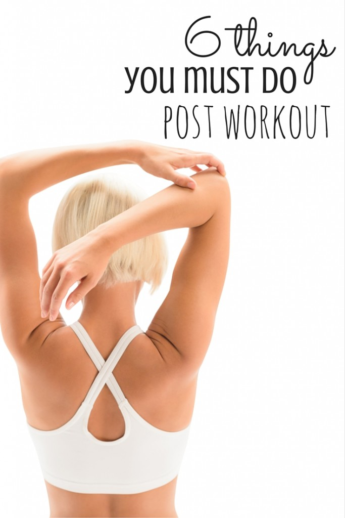 6 Things You Need To Do Post-Workout