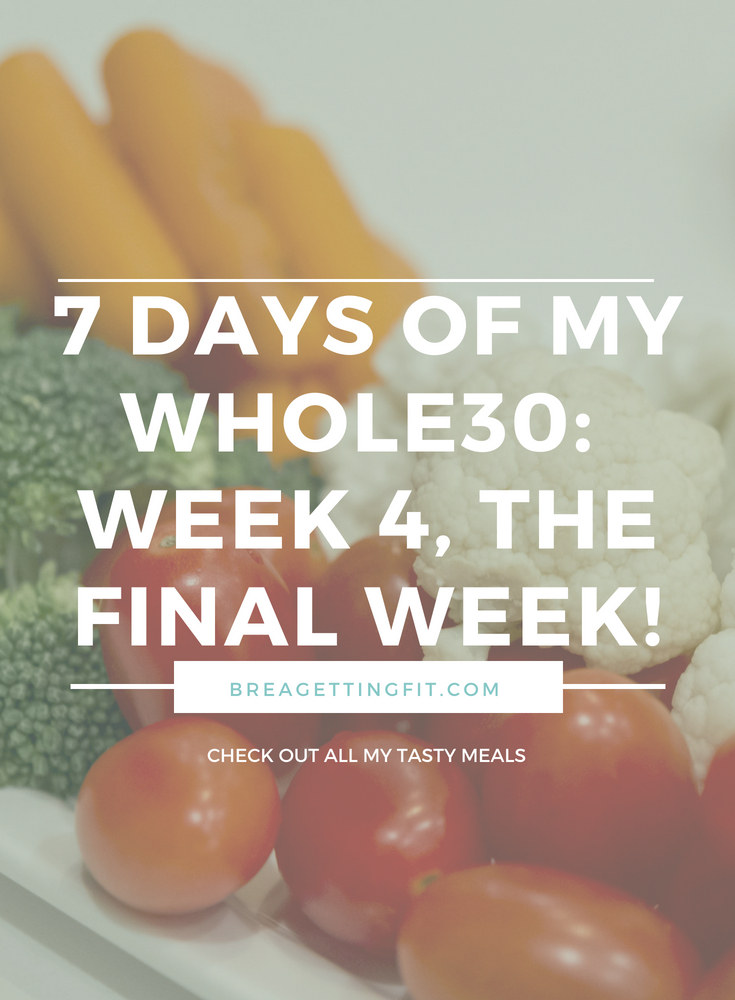 7 Days of My Whole30_ Week 4, The Final Week!