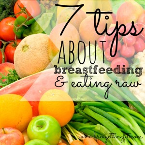 7 Tips About Breastfeeding on a Raw Diet