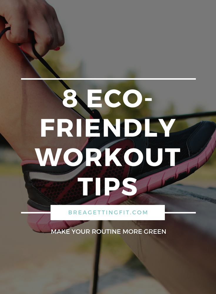 Are you ready to get outside and get healthy? Why not focus on being green while you're at it with these 8 easy eco-friendly workout tips? #breagettingfit #ecofriendly #workouttips #gettingfit #healthylife #healthytips #gogreen
