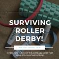 Surviving Roller Derby!