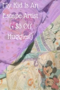 My Kid Is An Escape Artist {+ $3 Off Huggies!}