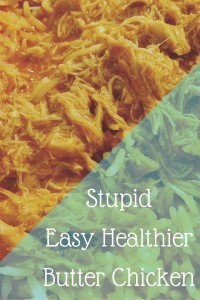 Stupid Easy Healthy Butter Chicken