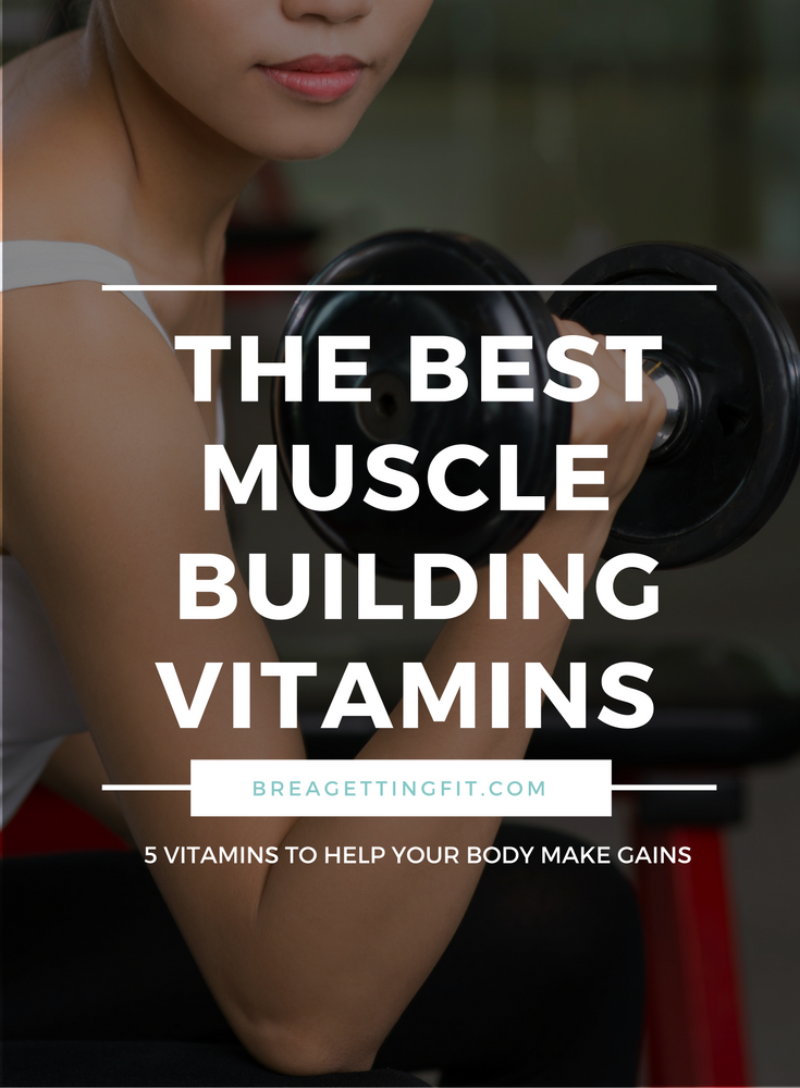 The Top 5 Vitamins For Building Muscle
