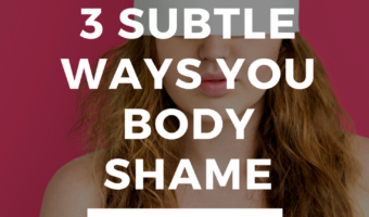 Places You Learned to Body Shame Yourself (And How to Stop)