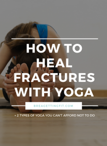 How To Heal Fractures With Yoga
