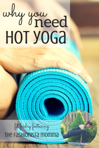 Why You Need Hot Yoga