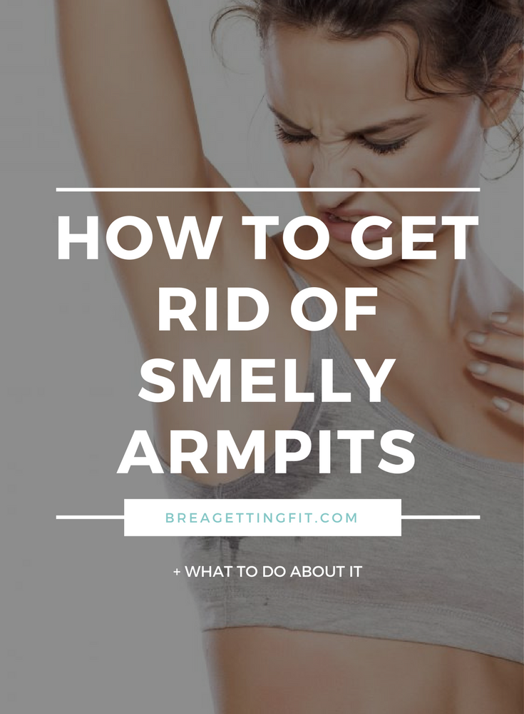 how to get rid of smelly armpits