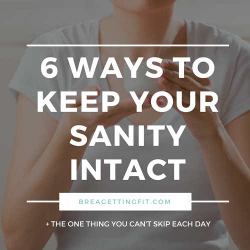 Ways to Keep Your Sanity Intact