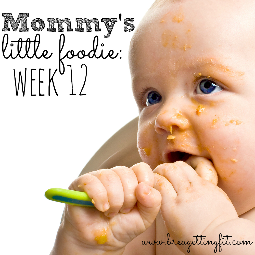 mommy's little foodie week 12