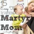 15 Ways To Stop Being A Martyr Mom