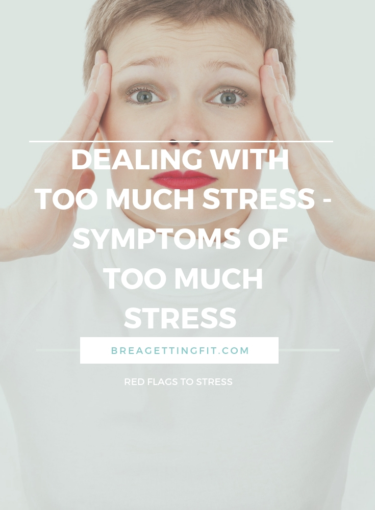 Dealing with Too Much Stress - Symptoms of Too Much Stress
